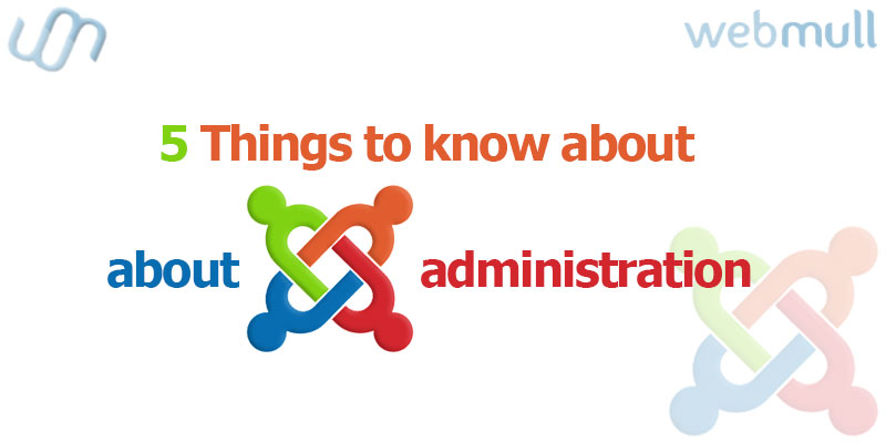 Things to know about Joomla administration backend website or panel.