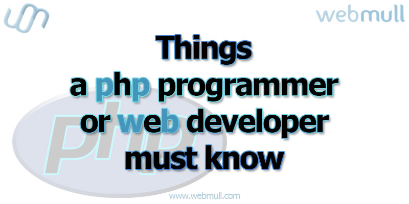 Things a PHP programmer, web developer must know