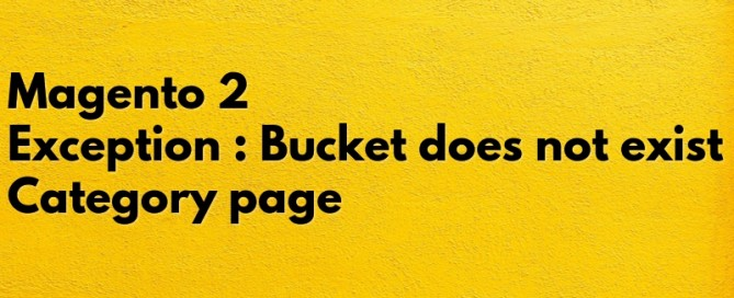 Magento 2 Exception : Bucket does not exist Category page
